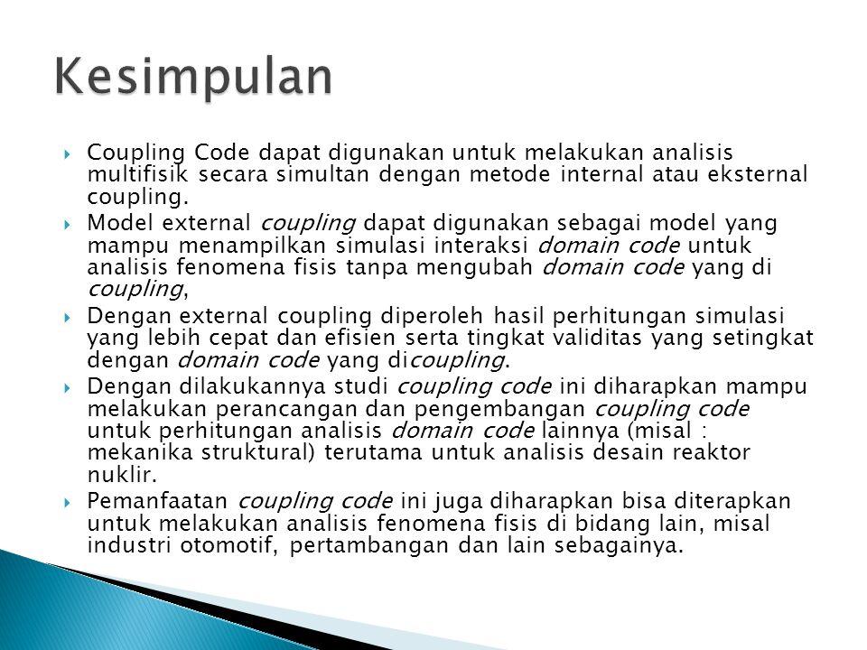  Coupling Code dapat digunakan untuk melakukan analisis multifisik secara simultan dengan metode internal atau eksternal coupling.  Model external c