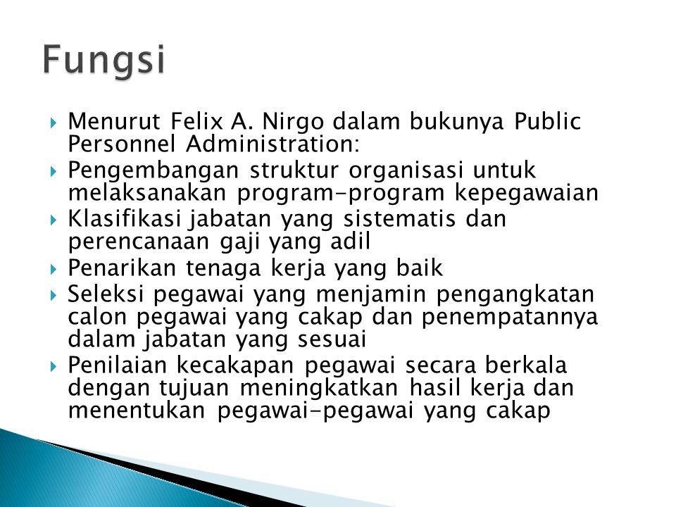  Menurut Felix A. Nirgo dalam bukunya Public Personnel Administration:  Pengembangan struktur organisasi untuk melaksanakan program-program kepegawa