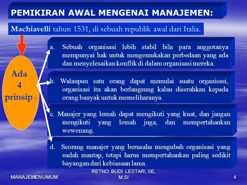 MANAJEMEN UMUM RETNO BUDI LESTARI, SE, M.SI4 a.Sebuah organisasi lebih stabil bila para anggotanya mempunyai hak untuk mengemukakan perbedaan yang ada dan menyelesaikan konflik di dalam organisasi mereka.