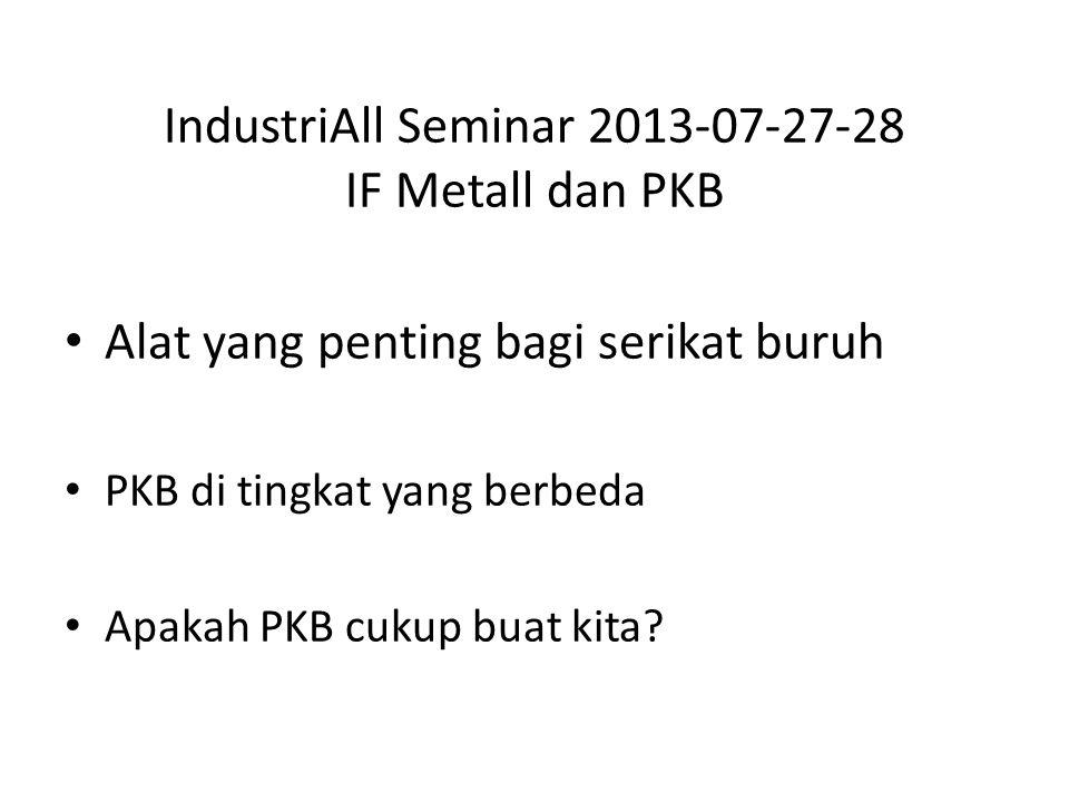 IndustriAll Seminar 2013-07-27-28 IF Metall dan PKB Alat yang penting bagi serikat buruh PKB di tingkat yang berbeda Apakah PKB cukup buat kita?
