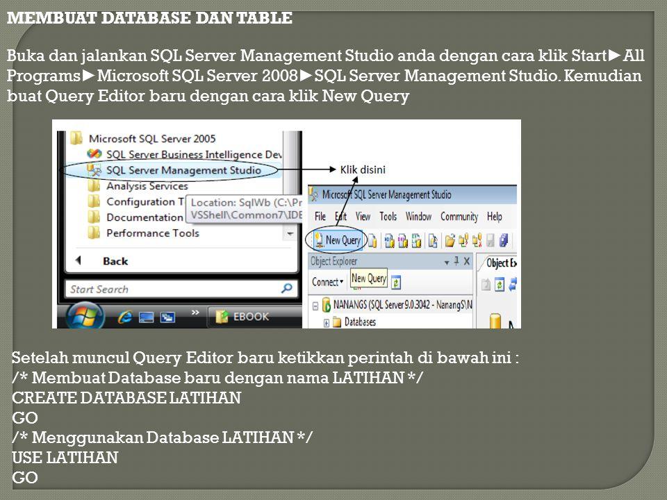 MEMBUAT DATABASE DAN TABLE Buka dan jalankan SQL Server Management Studio anda dengan cara klik Start ► All Programs ► Microsoft SQL Server 2008 ► SQL