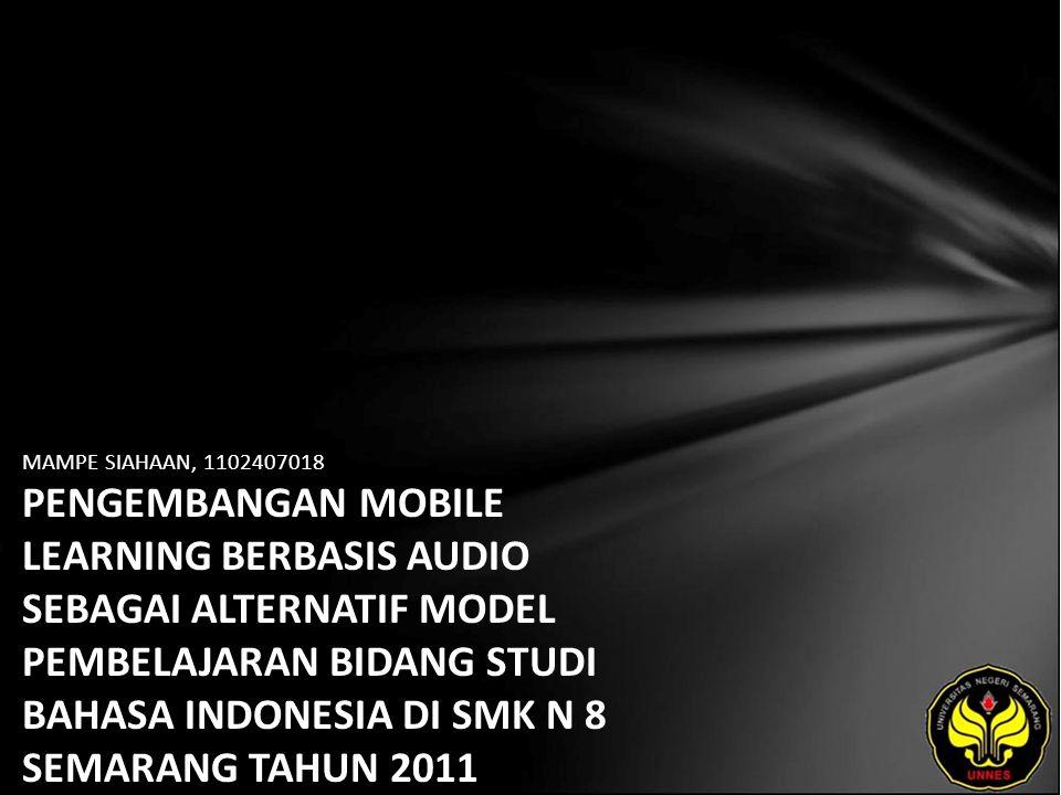 MAMPE SIAHAAN, 1102407018 PENGEMBANGAN MOBILE LEARNING BERBASIS AUDIO SEBAGAI ALTERNATIF MODEL PEMBELAJARAN BIDANG STUDI BAHASA INDONESIA DI SMK N 8 SEMARANG TAHUN 2011
