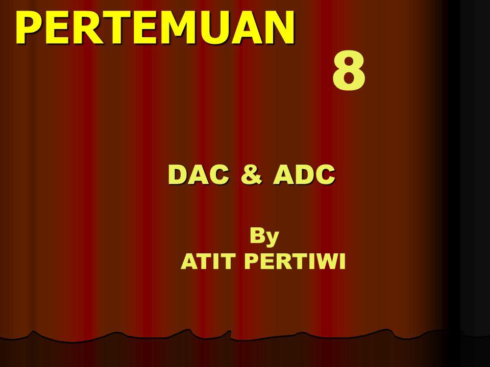 DAC & ADC PERTEMUAN By ATIT PERTIWI 8
