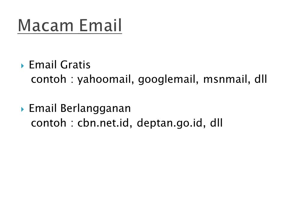  Email Gratis contoh : yahoomail, googlemail, msnmail, dll  Email Berlangganan contoh : cbn.net.id, deptan.go.id, dll