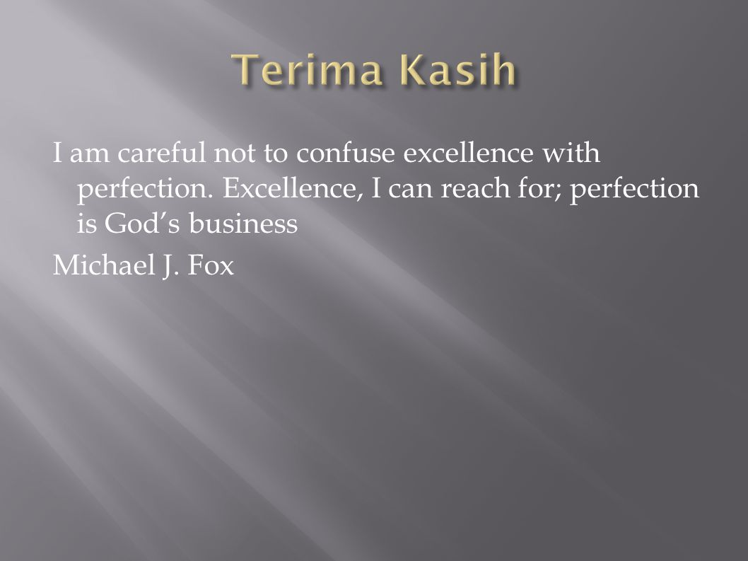 I am careful not to confuse excellence with perfection.