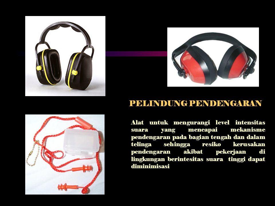 PELINDUNG PENDENGARAN Alat untuk mengurangi level intensitas suara yang mencapai mekanisme pendengaran pada bagian tengah dan dalam telinga sehingga r