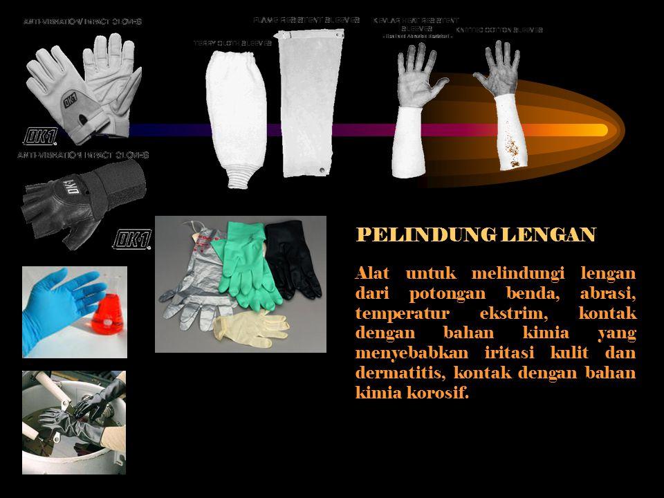 PELINDUNG LENGAN Alat untuk melindungi lengan dari potongan benda, abrasi, temperatur ekstrim, kontak dengan bahan kimia yang menyebabkan iritasi kuli