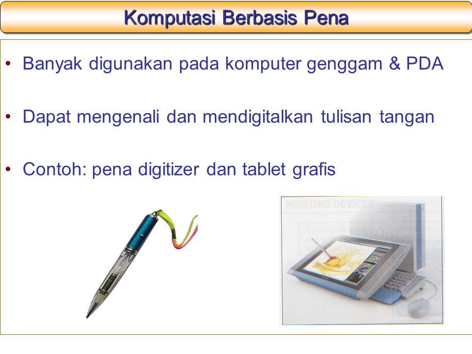 Komputasi Berbasis Pena Banyak digunakan pada komputer genggam & PDA Dapat mengenali dan mendigitalkan tulisan tangan Contoh: pena digitizer dan table