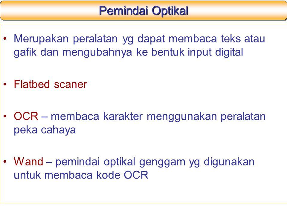Pemindai Optikal Merupakan peralatan yg dapat membaca teks atau gafik dan mengubahnya ke bentuk input digital Flatbed scaner OCR – membaca karakter me