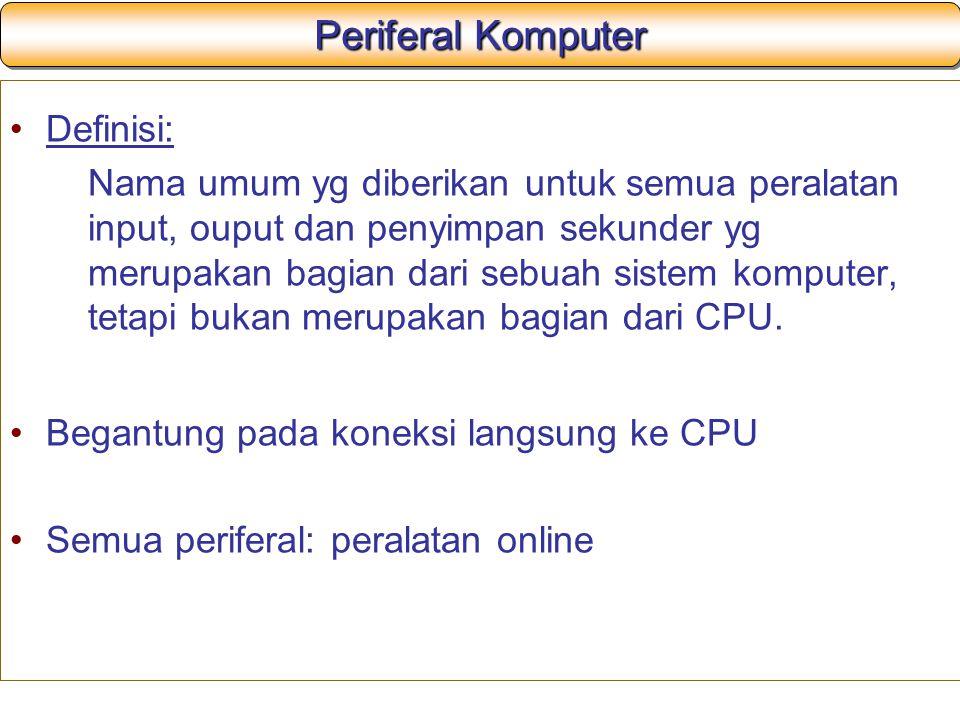 Periferal Komputer Definisi: Nama umum yg diberikan untuk semua peralatan input, ouput dan penyimpan sekunder yg merupakan bagian dari sebuah sistem k