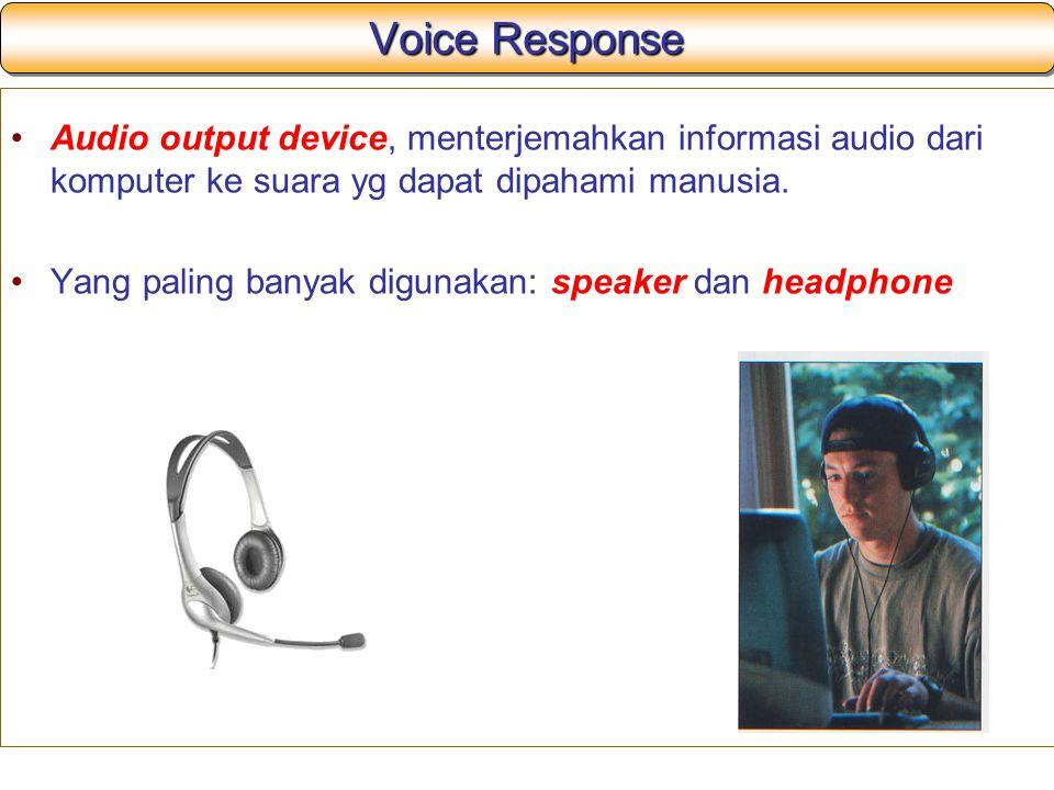 Voice Response Audio output device, menterjemahkan informasi audio dari komputer ke suara yg dapat dipahami manusia. Yang paling banyak digunakan: spe