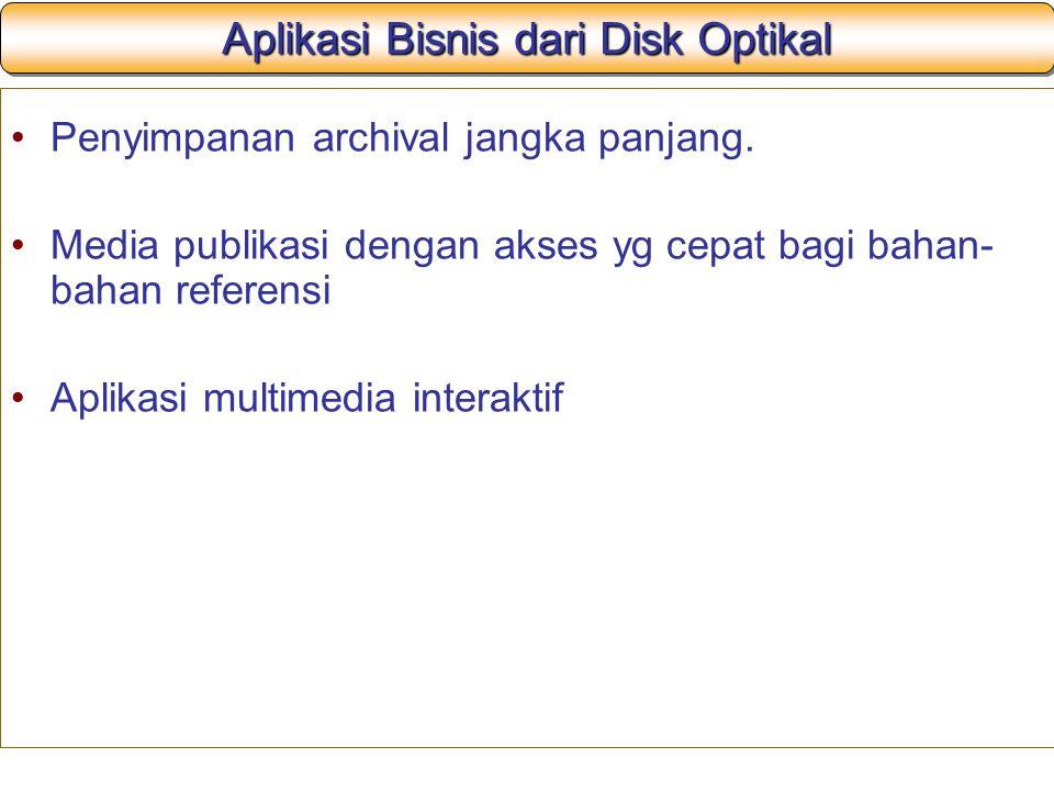 Aplikasi Bisnis dari Disk Optikal Penyimpanan archival jangka panjang. Media publikasi dengan akses yg cepat bagi bahan- bahan referensi Aplikasi mult