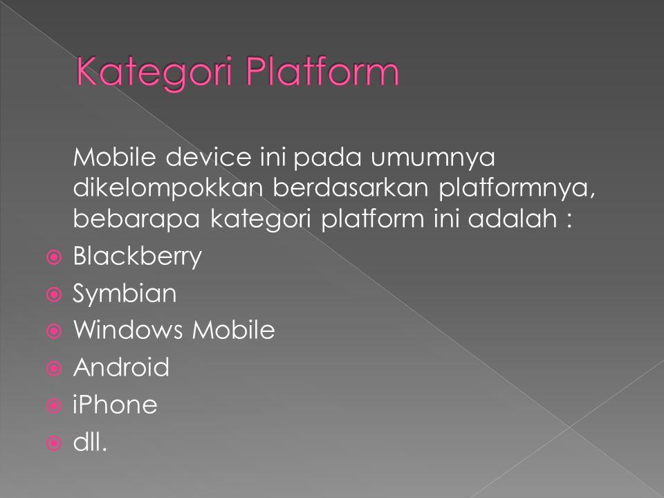 Mobile device ini pada umumnya dikelompokkan berdasarkan platformnya, bebarapa kategori platform ini adalah :  Blackberry  Symbian  Windows Mobile