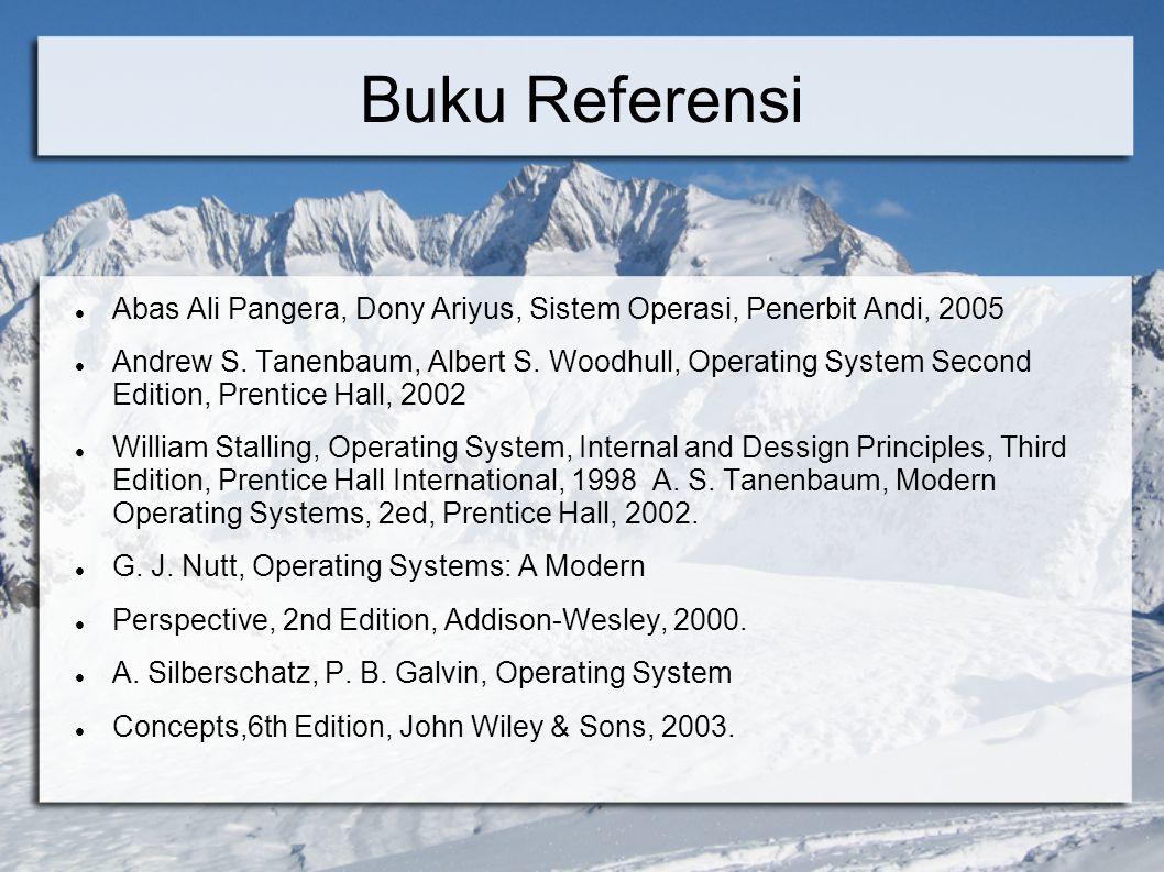Rencana Kuliah Intro & ringkasan sistem komputer (1) Proses (2) Scheduling (1) Deadlock (1) Memory management (2) I/O (1) File system (1) Proteksi & security (1) Distributed operating systems (1) Studi kasus (tugas presentasi - 4)