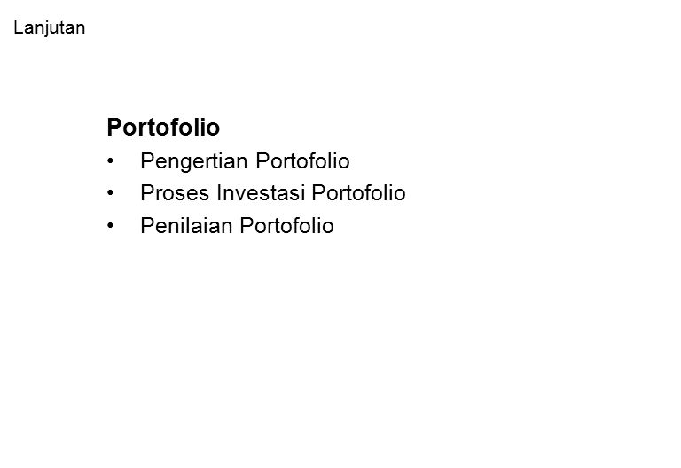Lanjutan Portofolio Pengertian Portofolio Proses Investasi Portofolio Penilaian Portofolio