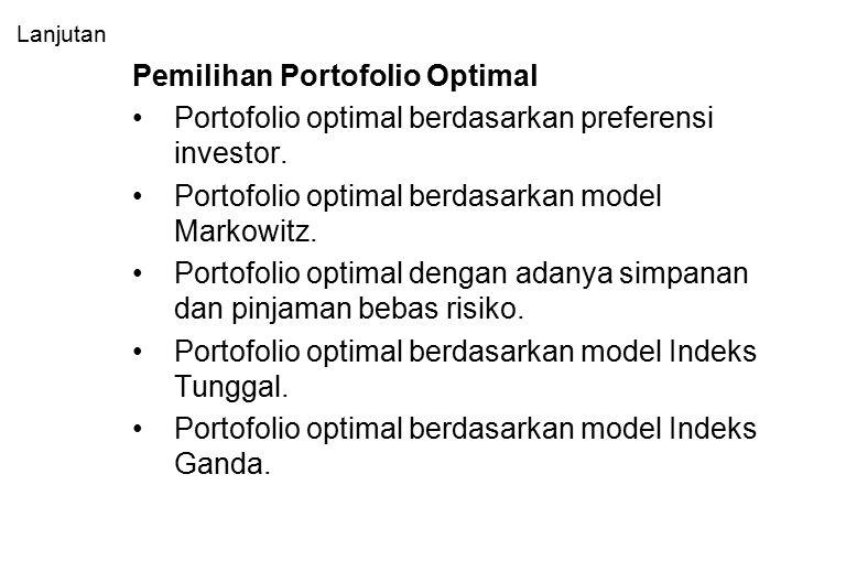 Portofolio Optimal Portofolio optimal merupakan portofolio yang dipilih seorang investor dari sekian banyak pilihan yang ada dalam kumpulan portofolio efisien.