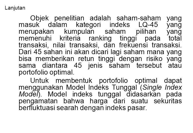 Lanjutan Objek penelitian adalah saham-saham yang masuk dalam kategori indeks LQ-45 yang merupakan kumpulan saham pilihan yang memenuhi kriteria ranki
