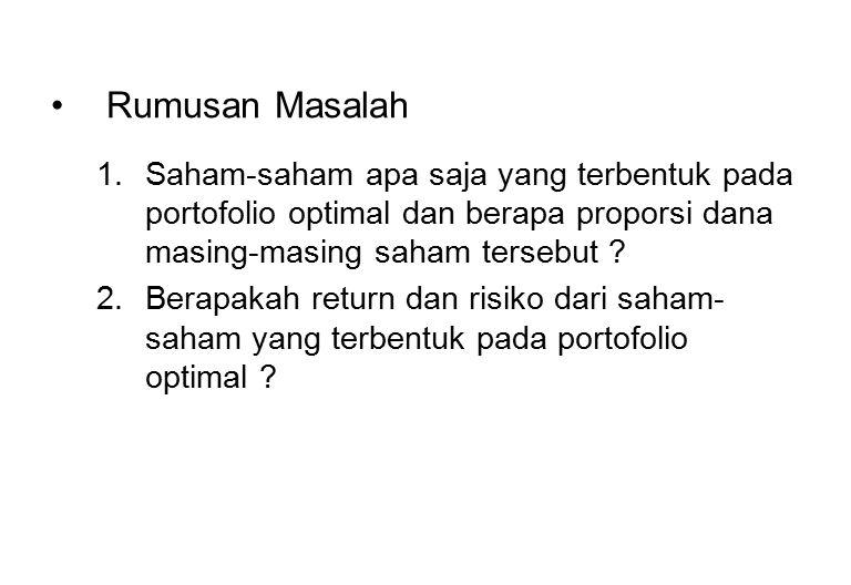 Rumusan Masalah 1.Saham-saham apa saja yang terbentuk pada portofolio optimal dan berapa proporsi dana masing-masing saham tersebut ? 2.Berapakah retu