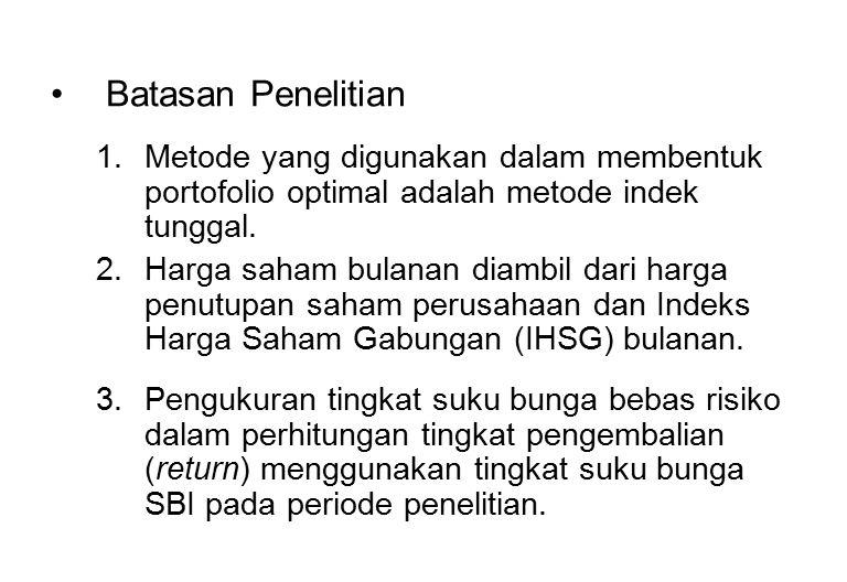 Tujuan Penelitian 1.Untuk mengetahui saham-saham yang terbentuk pada portofolio optimal dan proporsi dana masing-masing saham.