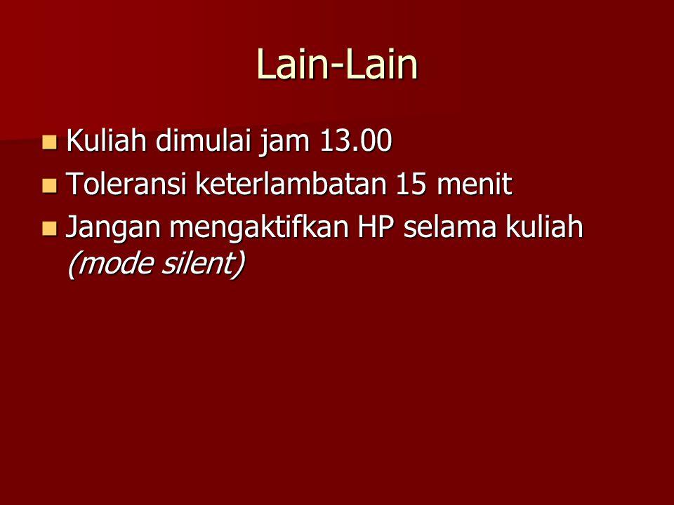 Lain-Lain Kuliah dimulai jam 13.00 Kuliah dimulai jam 13.00 Toleransi keterlambatan 15 menit Toleransi keterlambatan 15 menit Jangan mengaktifkan HP s