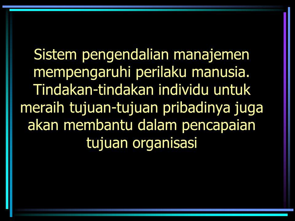 Sistem pengendalian manajemen mempengaruhi perilaku manusia. Tindakan-tindakan individu untuk meraih tujuan-tujuan pribadinya juga akan membantu dalam