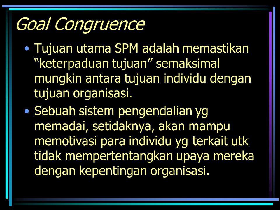 """Goal Congruence Tujuan utama SPM adalah memastikan """"keterpaduan tujuan"""" semaksimal mungkin antara tujuan individu dengan tujuan organisasi. Sebuah sis"""