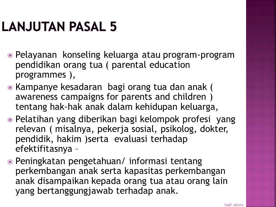 Pemerintah menghormati tanggung jawab, hak dan tugas :  Orangtua  Anggota-anggota keluarga ( extended family )  Wali atau orang-orang lain yang sec