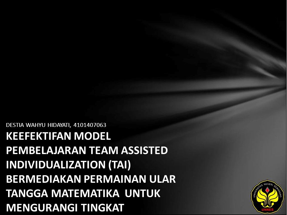 DESTIA WAHYU HIDAYATI, 4101407063 KEEFEKTIFAN MODEL PEMBELAJARAN TEAM ASSISTED INDIVIDUALIZATION (TAI) BERMEDIAKAN PERMAINAN ULAR TANGGA MATEMATIKA UNTUK MENGURANGI TINGKAT KECEMASAN MATEMATIKA PESERTA DIDIK PADA KELAS VII SEMESTER 2 DALAM MATERI POKOK SEGIEMPAT DI SMP N 4 PATI 2010/2011