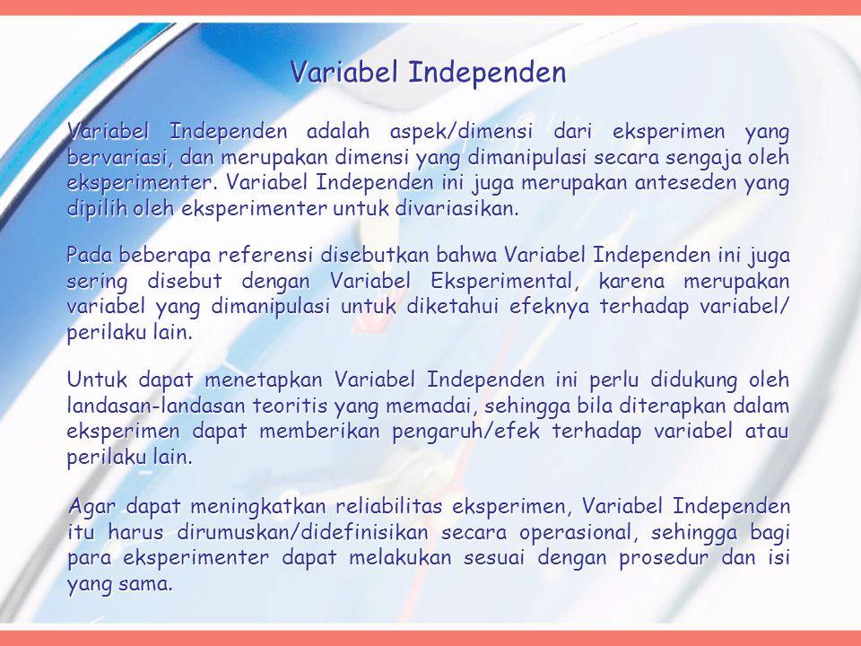 Variabel Independen adalah aspek/dimensi dari eksperimen yang bervariasi, dan merupakan dimensi yang dimanipulasi secara sengaja oleh eksperimenter. V