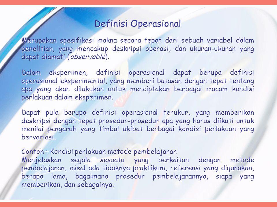 Definisi Operasional Merupakan spesifikasi makna secara tepat dari sebuah variabel dalam penelitian, yang mencakup deskripsi operasi, dan ukuran-ukuran yang dapat diamati (observable).
