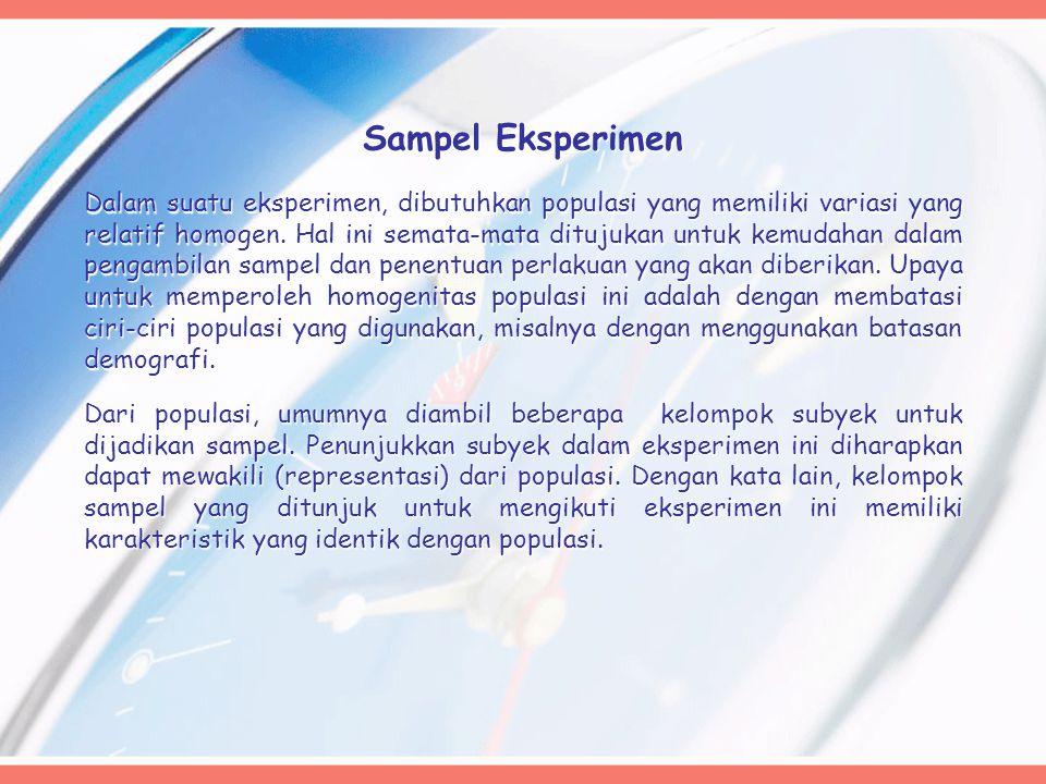 Sampel Eksperimen Dalam suatu eksperimen, dibutuhkan populasi yang memiliki variasi yang relatif homogen.