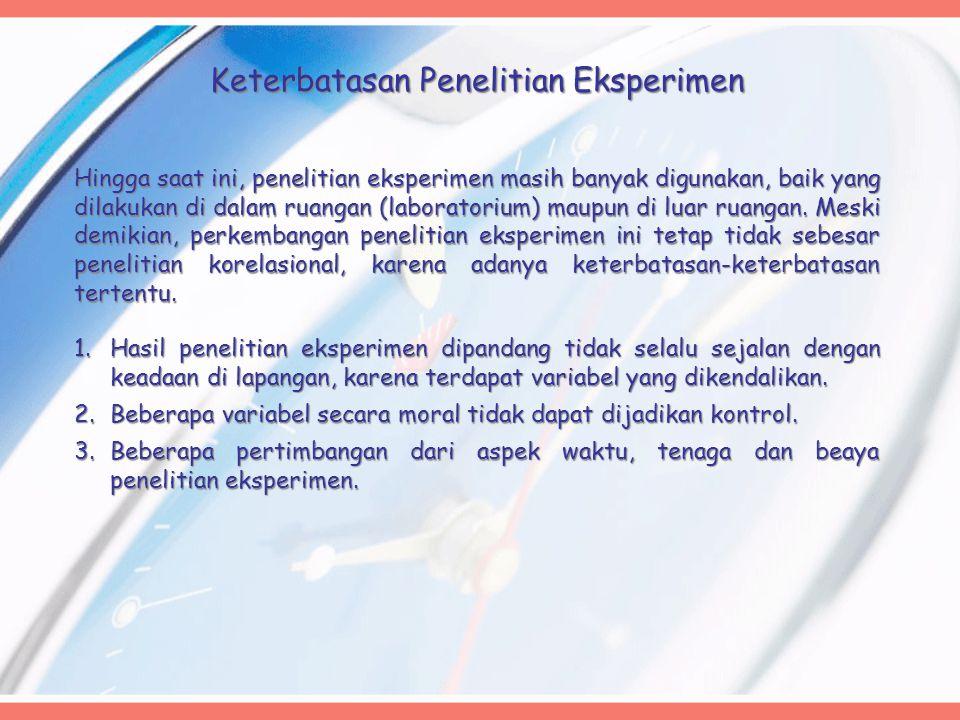 Hingga saat ini, penelitian eksperimen masih banyak digunakan, baik yang dilakukan di dalam ruangan (laboratorium) maupun di luar ruangan.