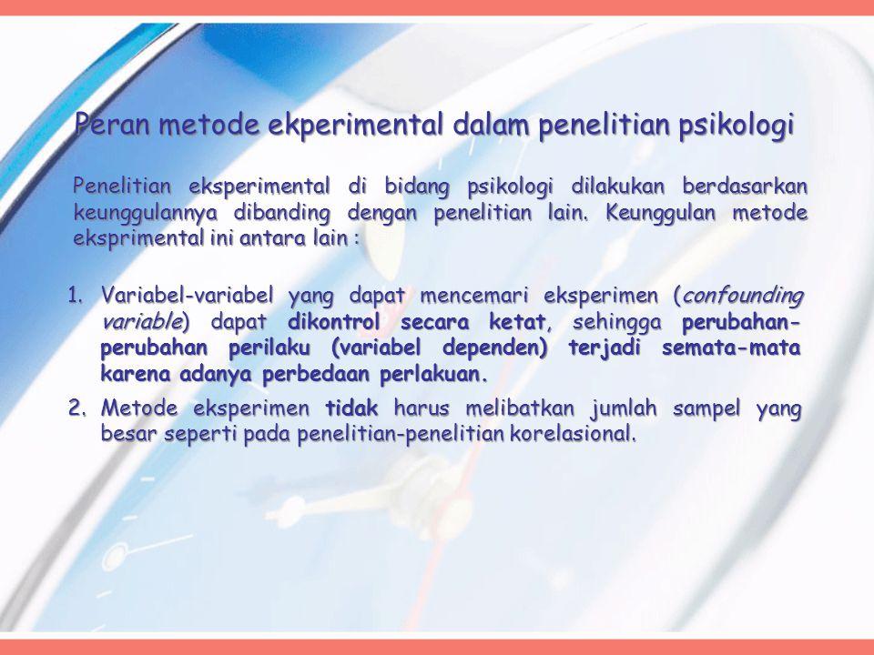Peran metode ekperimental dalam penelitian psikologi Penelitian eksperimental di bidang psikologi dilakukan berdasarkan keunggulannya dibanding dengan penelitian lain.