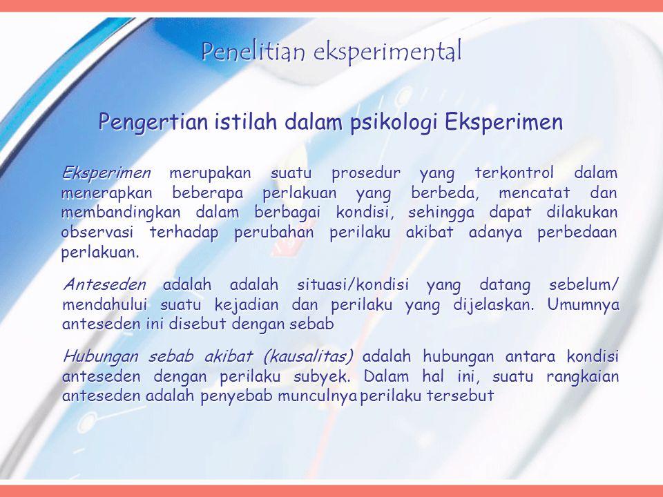 Penelitian eksperimental Pengertian istilah dalam psikologi Eksperimen Eksperimen merupakan suatu prosedur yang terkontrol dalam menerapkan beberapa p