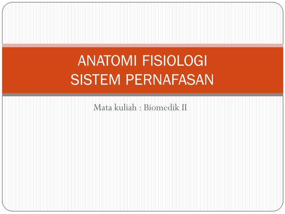 Mata kuliah : Biomedik II ANATOMI FISIOLOGI SISTEM PERNAFASAN