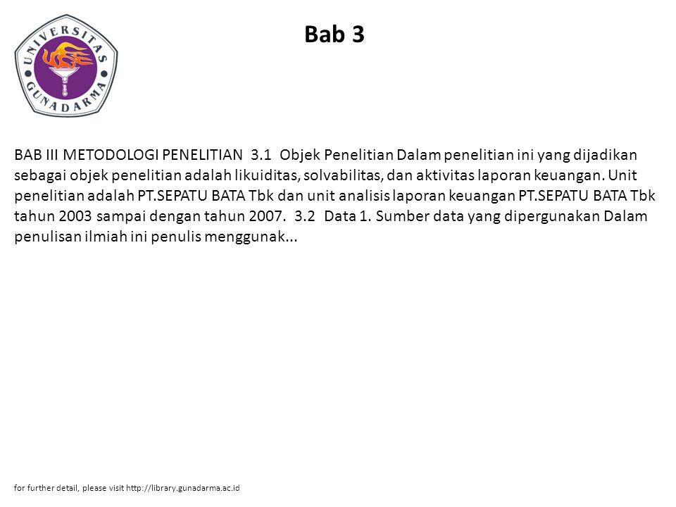 Bab 3 BAB III METODOLOGI PENELITIAN 3.1 Objek Penelitian Dalam penelitian ini yang dijadikan sebagai objek penelitian adalah likuiditas, solvabilitas, dan aktivitas laporan keuangan.