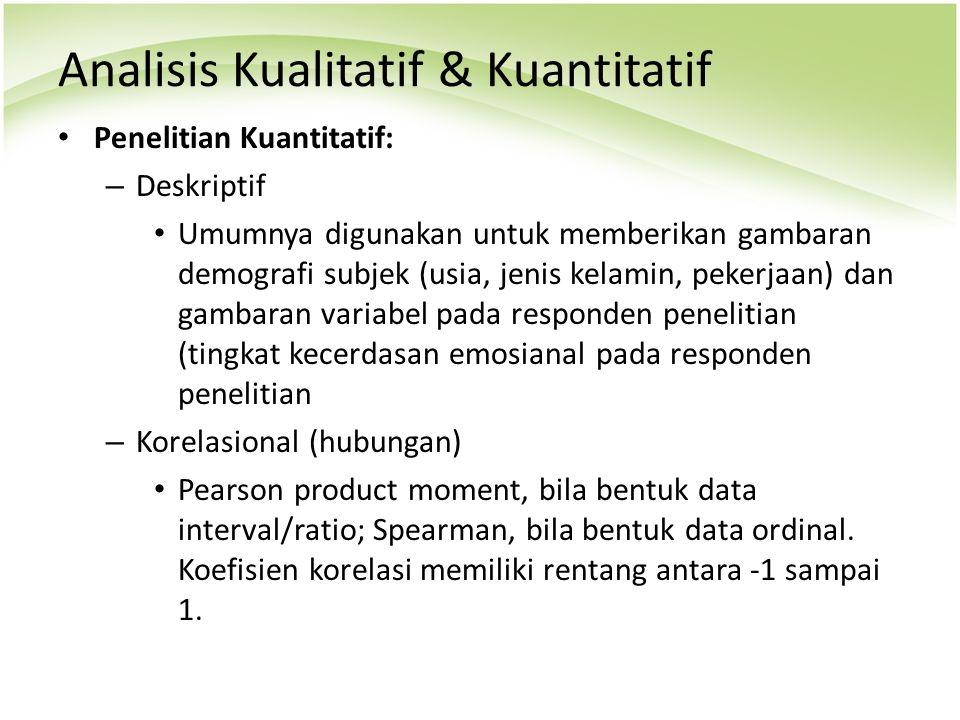 Analisis Kualitatif & Kuantitatif Penelitian Kuantitatif: – Deskriptif Umumnya digunakan untuk memberikan gambaran demografi subjek (usia, jenis kelam