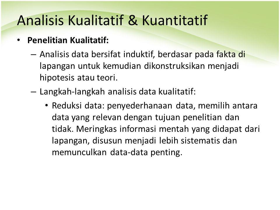 Analisis Kualitatif & Kuantitatif Penelitian Kualitatif: – Analisis data bersifat induktif, berdasar pada fakta di lapangan untuk kemudian dikonstruks