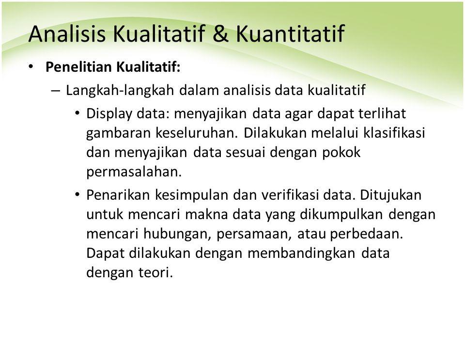 Analisis Kualitatif & Kuantitatif Penelitian Kualitatif: – Langkah-langkah dalam analisis data kualitatif Display data: menyajikan data agar dapat ter