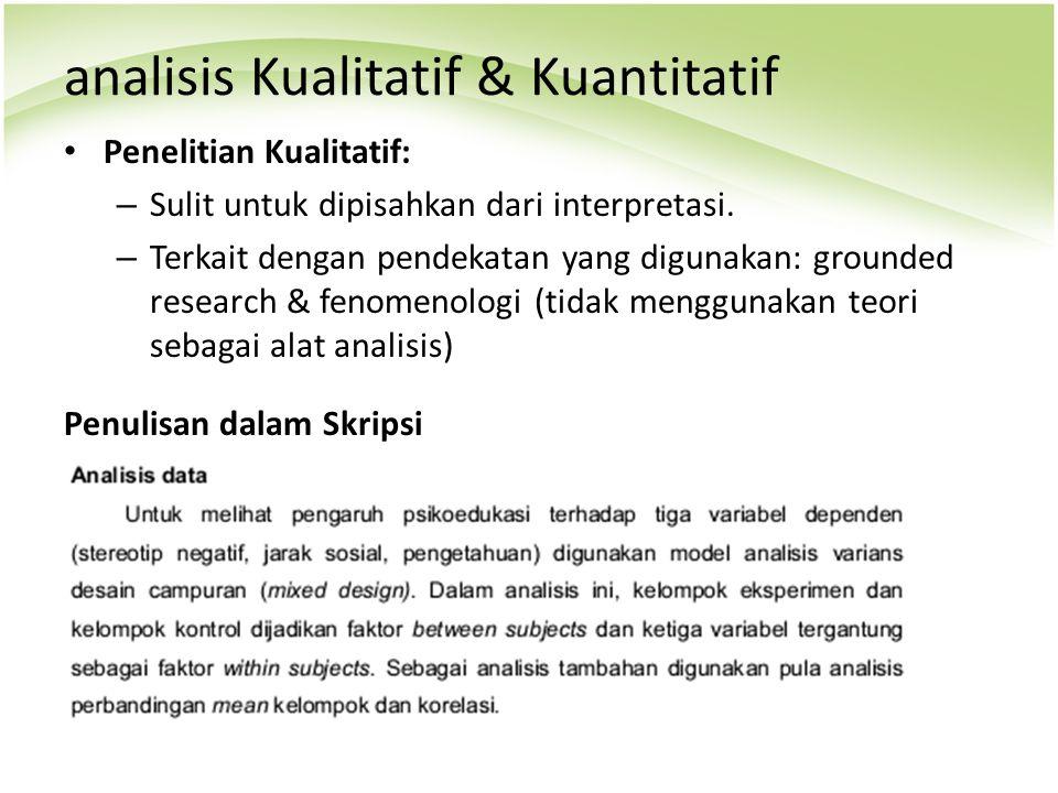 analisis Kualitatif & Kuantitatif Penelitian Kualitatif: – Sulit untuk dipisahkan dari interpretasi. – Terkait dengan pendekatan yang digunakan: groun