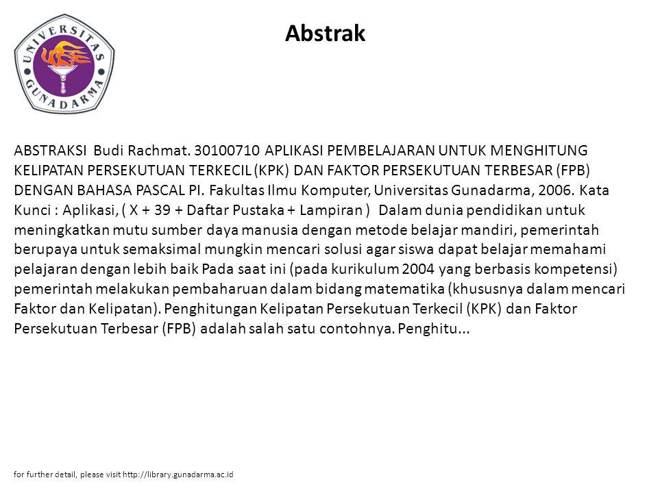 Abstrak ABSTRAKSI Budi Rachmat. 30100710 APLIKASI PEMBELAJARAN UNTUK MENGHITUNG KELIPATAN PERSEKUTUAN TERKECIL (KPK) DAN FAKTOR PERSEKUTUAN TERBESAR (