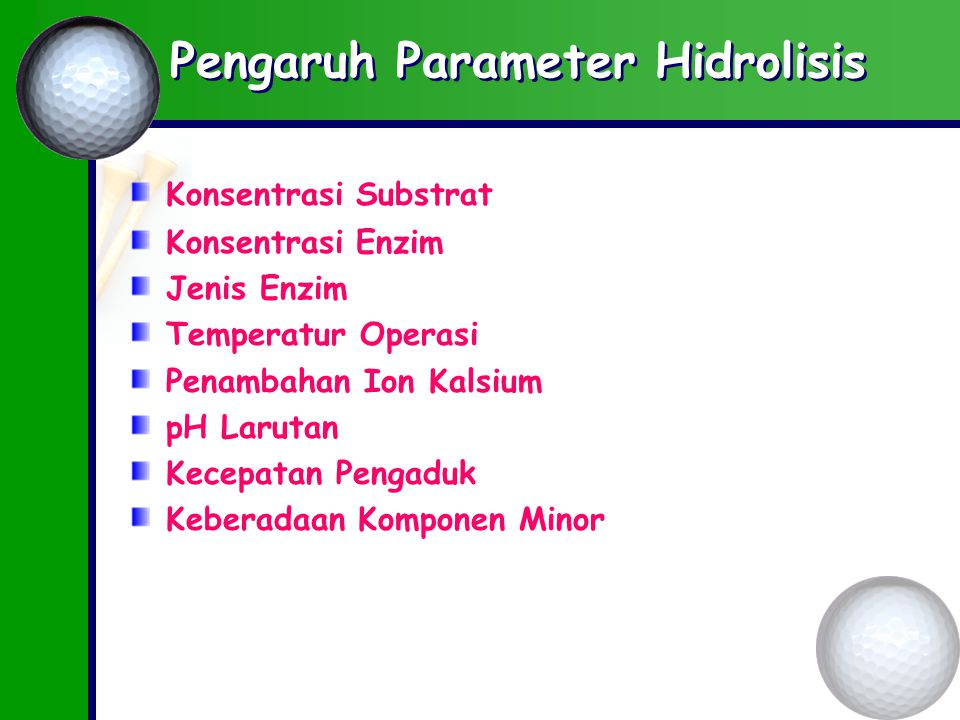Pengaruh Parameter Hidrolisis Konsentrasi Substrat Konsentrasi Enzim Jenis Enzim Temperatur Operasi Penambahan Ion Kalsium pH Larutan Kecepatan Pengaduk Keberadaan Komponen Minor