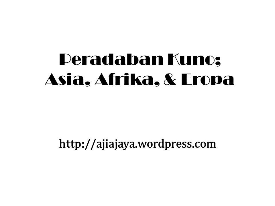 Peradaban Kuno; Asia, Afrika, & Eropa http://ajiajaya.wordpress.com