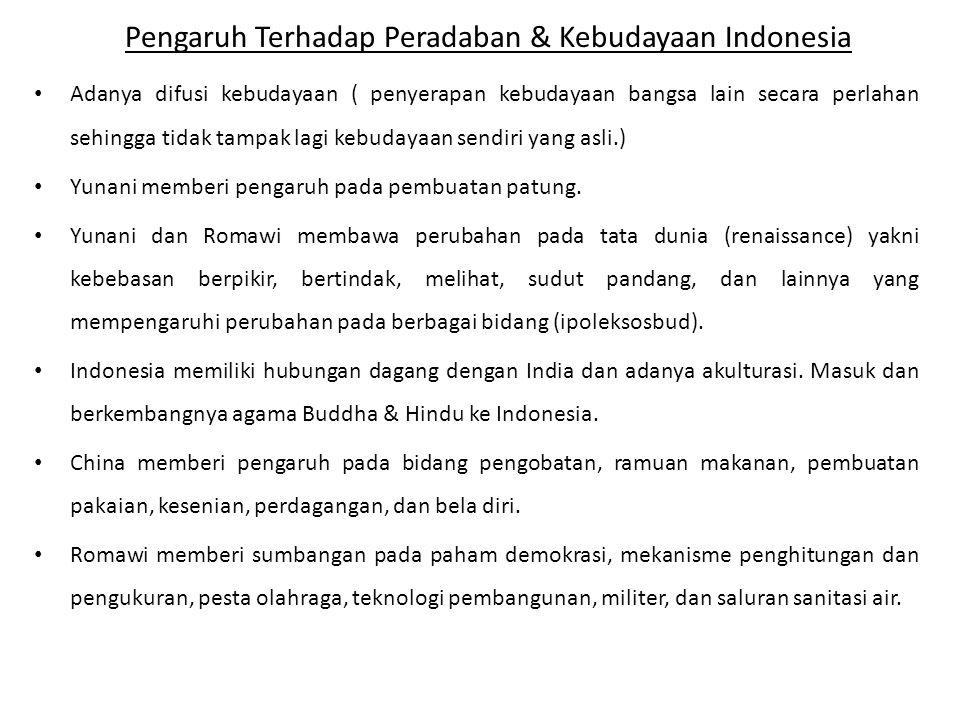 Pengaruh Terhadap Peradaban & Kebudayaan Indonesia Adanya difusi kebudayaan ( penyerapan kebudayaan bangsa lain secara perlahan sehingga tidak tampak