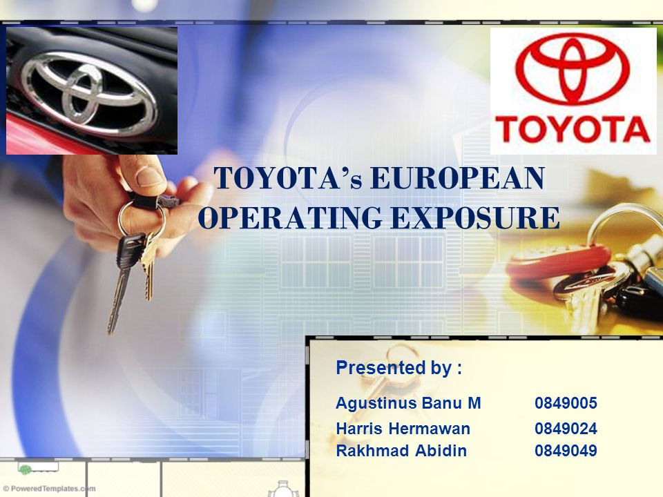 TOYOTA's EUROPEAN OPERATING EXPOSURE Presented by : Agustinus Banu M0849005 Harris Hermawan0849024 Rakhmad Abidin0849049