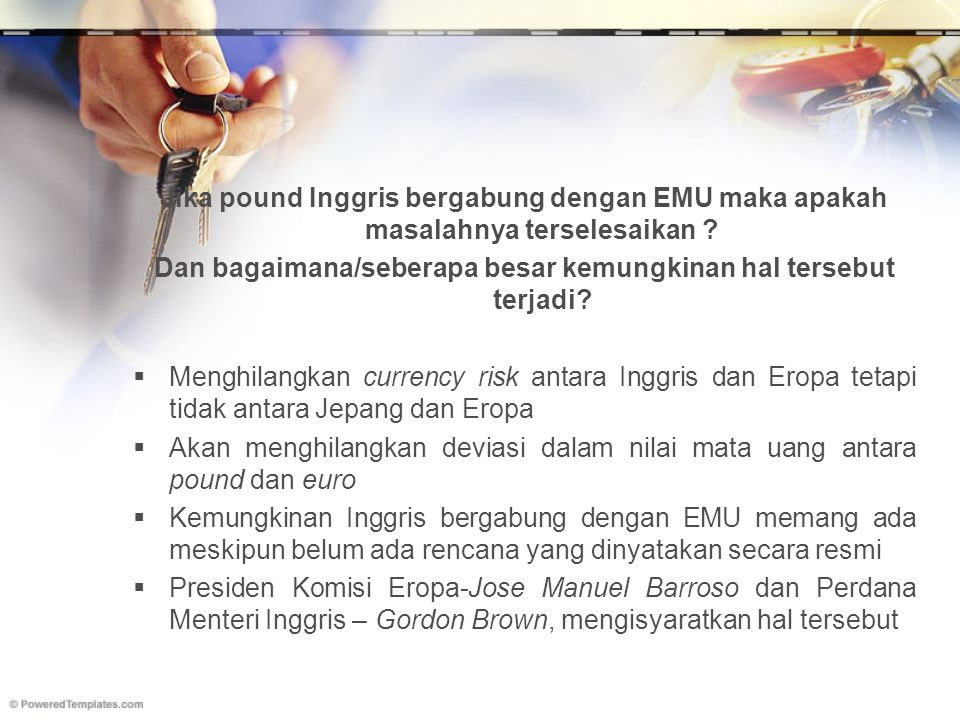 Jika pound Inggris bergabung dengan EMU maka apakah masalahnya terselesaikan ? Dan bagaimana/seberapa besar kemungkinan hal tersebut terjadi?  Menghi