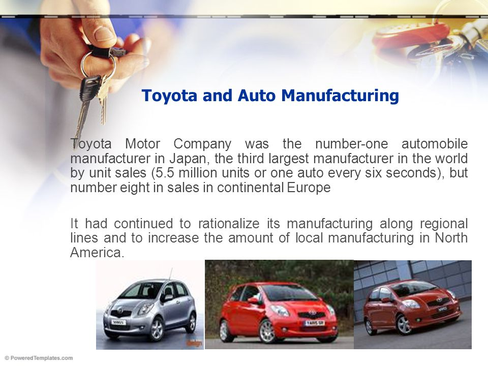 Toyota and Auto Manufacturing Toyota Motor Company was the number-one automobile manufacturer in Japan, the third largest manufacturer in the world by