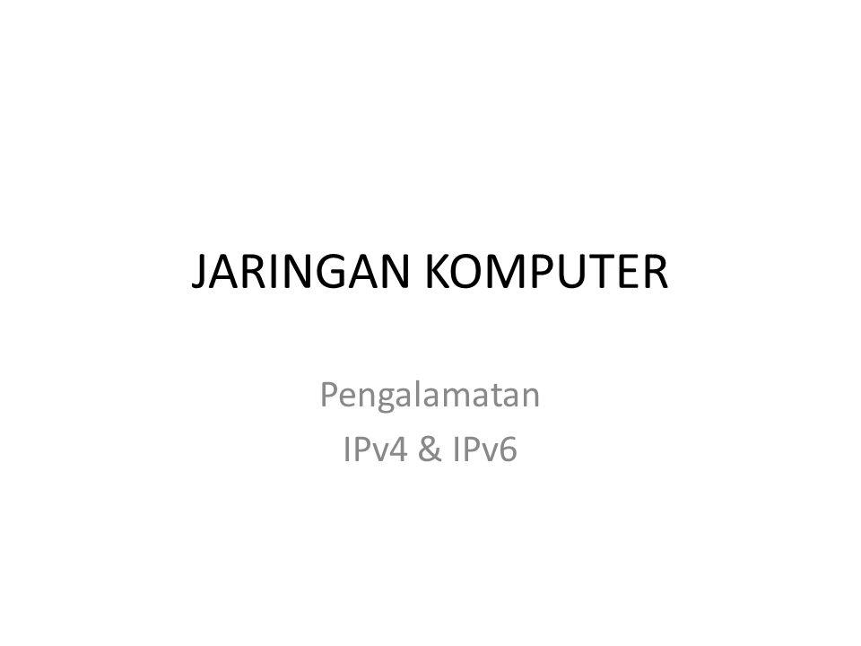 JARINGAN KOMPUTER Pengalamatan IPv4 & IPv6