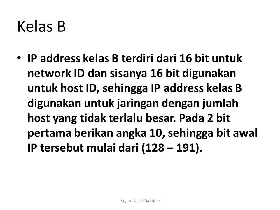 Kelas B IP address kelas B terdiri dari 16 bit untuk network ID dan sisanya 16 bit digunakan untuk host ID, sehingga IP address kelas B digunakan untuk jaringan dengan jumlah host yang tidak terlalu besar.