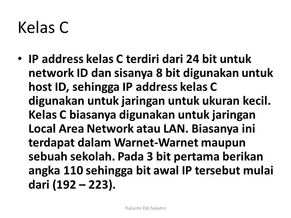 Kelas C IP address kelas C terdiri dari 24 bit untuk network ID dan sisanya 8 bit digunakan untuk host ID, sehingga IP address kelas C digunakan untuk jaringan untuk ukuran kecil.